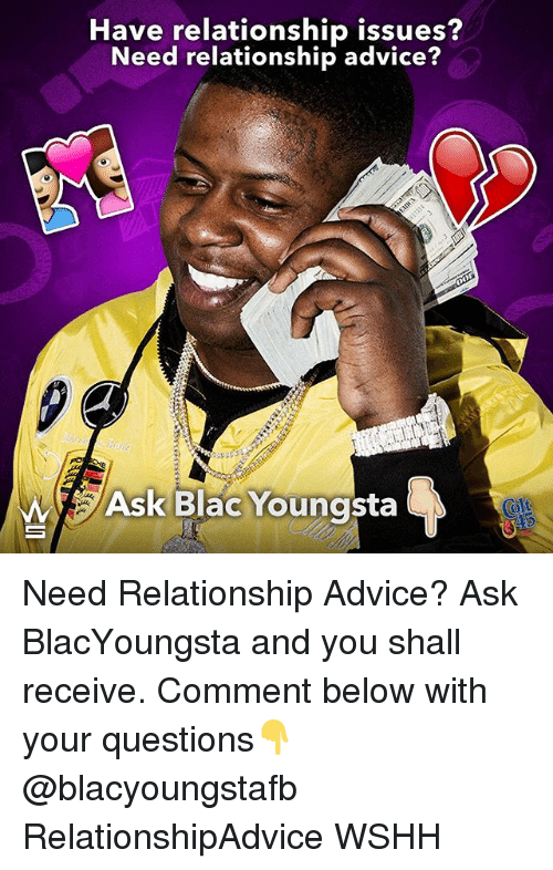 colt: Have relationship issues?  Need relationship advice?  Ask Blac Youngsta  Colt Need Relationship Advice? Ask BlacYoungsta and you shall receive. Comment below with your questions👇 @blacyoungstafb RelationshipAdvice WSHH