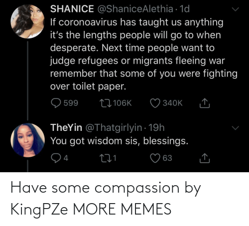 Have Some: Have some compassion by KingPZe MORE MEMES