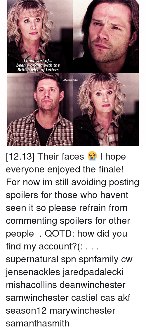 Refrained: have sort of..  been working with the  British en of Letters  @winchestrs [12.13] Their faces 😭 I hope everyone enjoyed the finale! For now im still avoiding posting spoilers for those who havent seen it so please refrain from commenting spoilers for other people ♡ . QOTD: how did you find my account?(: . . . supernatural spn spnfamily cw jensenackles jaredpadalecki mishacollins deanwinchester samwinchester castiel cas akf season12 marywinchester samanthasmith