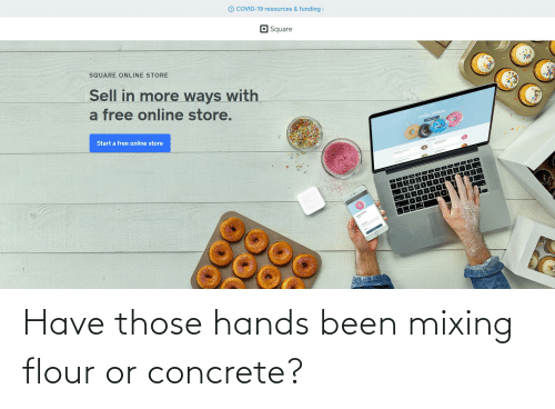 concrete: Have those hands been mixing flour or concrete?