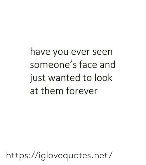 have you ever: have you ever seen  someone's face and  just wanted to look  at them forever https://iglovequotes.net/