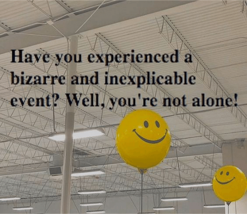 Bizarre: Have you experienced a  bizarre and inexplicable  event? Well, you're not alone!