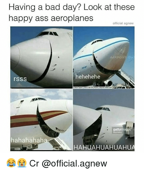 Hehehehe: Having a bad day? Look at these  happy ass  aeroplanes  official agnew  AIRpo  hehehehe  rsSS  getty ima  hahahahaha  HAHUAHUAHUAHU 😂😭 Cr @official.agnew