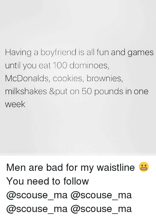 Anaconda, Bad, and Cookies: Having a boyfriend is all fun and games  until you eat 100 dominoes,  McDonalds, cookies, brownies,  milkshakes &put on 50 pounds in one  week Men are bad for my waistline 😬 You need to follow @scouse_ma @scouse_ma @scouse_ma @scouse_ma