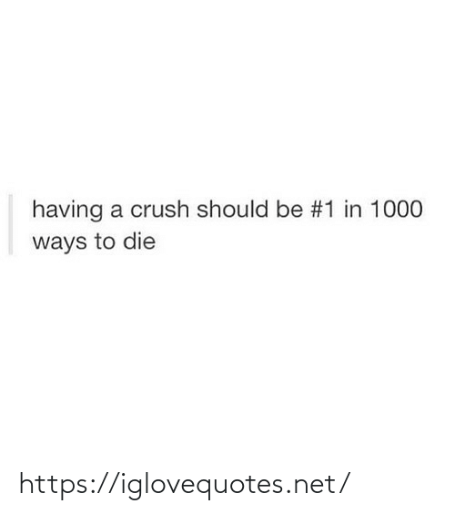 Should Be: having a crush should be #1 in 1000  ways to die https://iglovequotes.net/