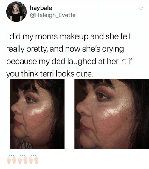 Terri: haybale  @Haleigh Evette  i did my moms makeup and she felt  really pretty, and now she's crying  because my dad laughed at her.rt if  you think terri looks cute. 🙌🏻🙌🏻🙌🏻