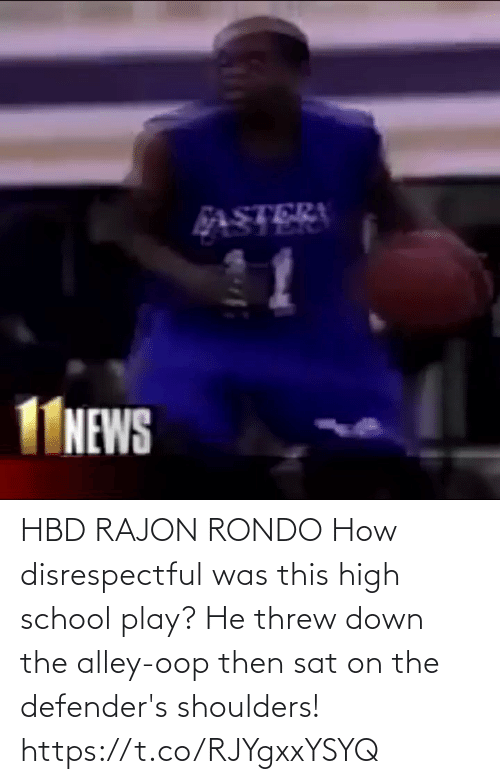 Threw: HBD RAJON RONDO How disrespectful was this high school play? He threw down the alley-oop then sat on the defender's shoulders!  https://t.co/RJYgxxYSYQ