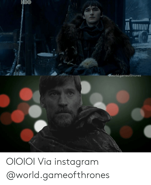 Hbo, Instagram, and Memes: HBO  es  @world.gameofthrones OIOIOI  Via instagram @world.gameofthrones