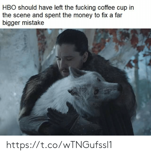 Fucking, Hbo, and Money: HBO should have left the fucking coffee cup in  the scene and spent the money to fix a far  bigger mistake https://t.co/wTNGufssl1