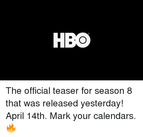 teaser: HBO The official teaser for season 8 that was released yesterday! April 14th. Mark your calendars.🔥