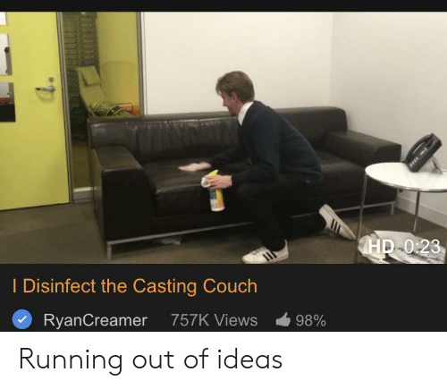Casting Couch, Couch, and Dank Memes: HD-0:23  I Disinfect the Casting Couch  757K Views  RyanCreamer  98% Running out of ideas