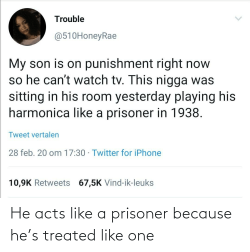 Treated: He acts like a prisoner because he's treated like one