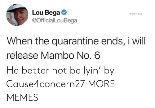 Lyin: He better not be lyin' by Cause4concern27 MORE MEMES