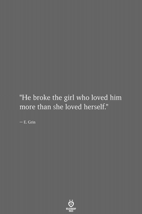 """grin: """"He broke the girl who loved him  more than she loved herself.""""  -E. Grin  RELATIONSHIP  LES"""