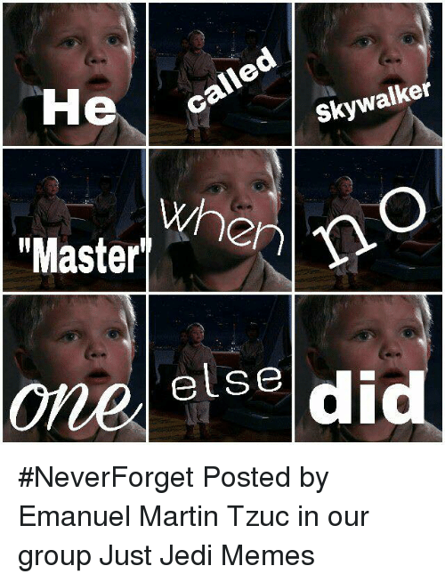 Jedi, Martin, and Memes: He  called  Skywalker  when  no  oneelse did #NeverForget   Posted by Emanuel Martin Tzuc in our group Just Jedi Memes
