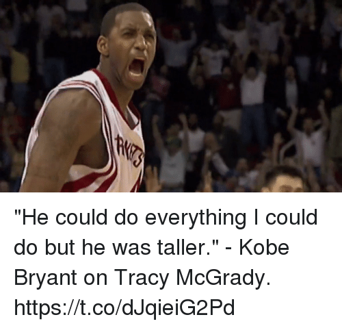"""Kobe Bryant: """"He could do everything I could do but he was taller."""" - Kobe Bryant on Tracy McGrady. https://t.co/dJqieiG2Pd"""