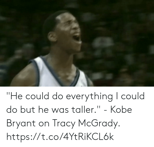 """Kobe Bryant: """"He could do everything I could do but he was taller."""" - Kobe Bryant on Tracy McGrady.   https://t.co/4YtRiKCL6k"""