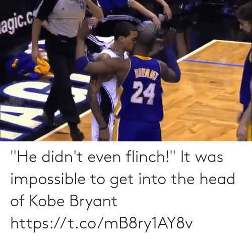 "head: ""He didn't even flinch!""  It was impossible to get into the head of Kobe Bryant https://t.co/mB8ry1AY8v"