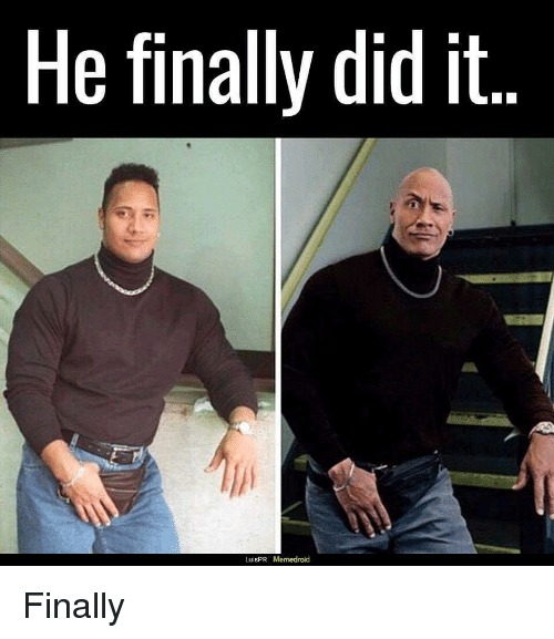 Did, Finally, and Memedroid: He finally did it  LuisPR I Memedroid Finally