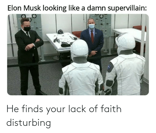 disturbing: He finds your lack of faith disturbing