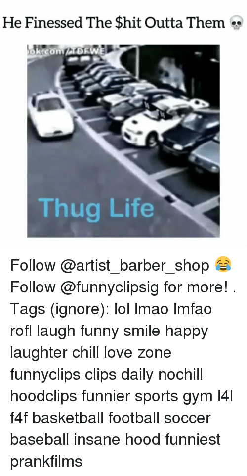 f4f: He Finessed The Shit Outta Them  Thug Life Follow @artist_barber_shop 😂 Follow @funnyclipsig for more! . Tags (ignore): lol lmao lmfao rofl laugh funny smile happy laughter chill love zone funnyclips clips daily nochill hoodclips funnier sports gym l4l f4f basketball football soccer baseball insane hood funniest prankfilms