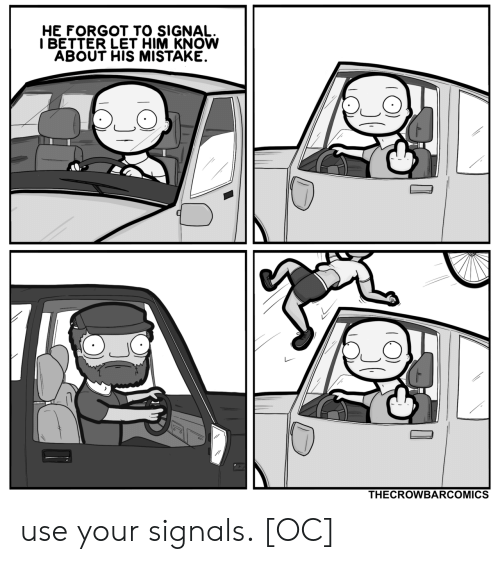 Signal: HE FORGOT TO SIGNAL.  I BETTER LET HIM KNOW  ABOUT HIS MISTAKE.  THECROWBARCOMICS use your signals. [OC]