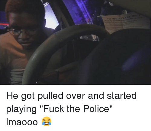 """Fuck The Polic: He got pulled over and started playing """"Fuck the Police"""" lmaooo 😂"""