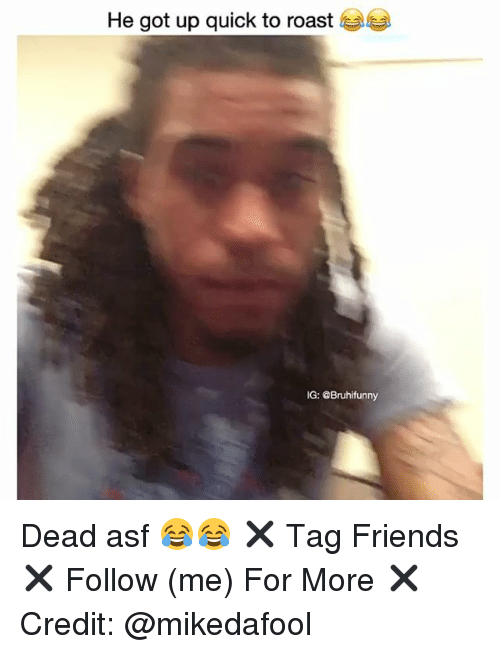 Roastes: He got up quick to roast  IG: @Bruhifunny Dead asf 😂😂 ✖️ Tag Friends ✖️ Follow (me) For More ✖️ Credit: @mikedafool