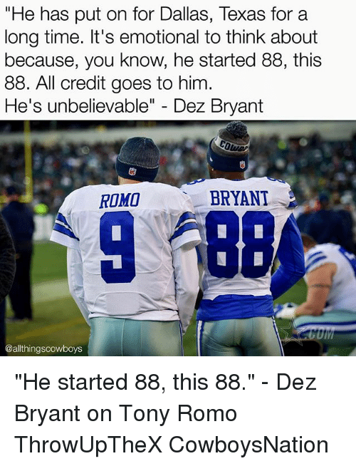 """dallas texas: """"He has put on for Dallas, Texas for a  long time. It's emotional to think about  because, you know, he started 88, this  88. All credit goes to him  He's unbelievable  Dez Bryant  BRYANT  ROMO  UIM  @althingscowboys """"He started 88, this 88."""" - Dez Bryant on Tony Romo ThrowUpTheX CowboysNation ✭"""