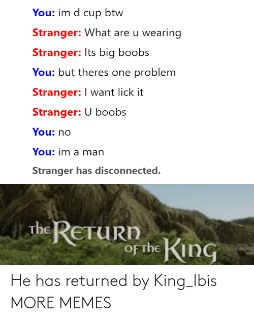 king: He has returned by King_Ibis MORE MEMES