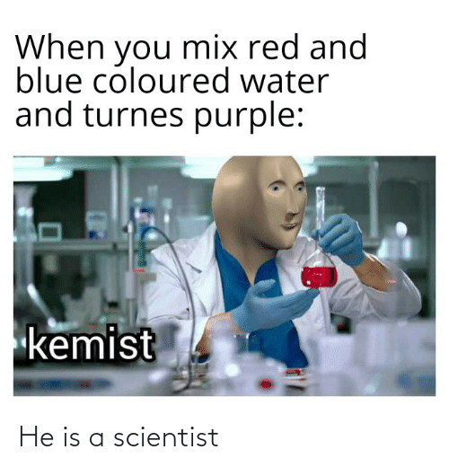 scientist: He is a scientist
