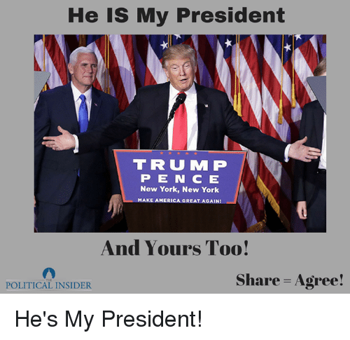 new york new york: He is My President  T R U M P  P E N C E  New York, New York  MAKE AMERICA GREAT AGAINI  And Yours Too!  Share Agree!  POLITICAL INSIDER He's My President!