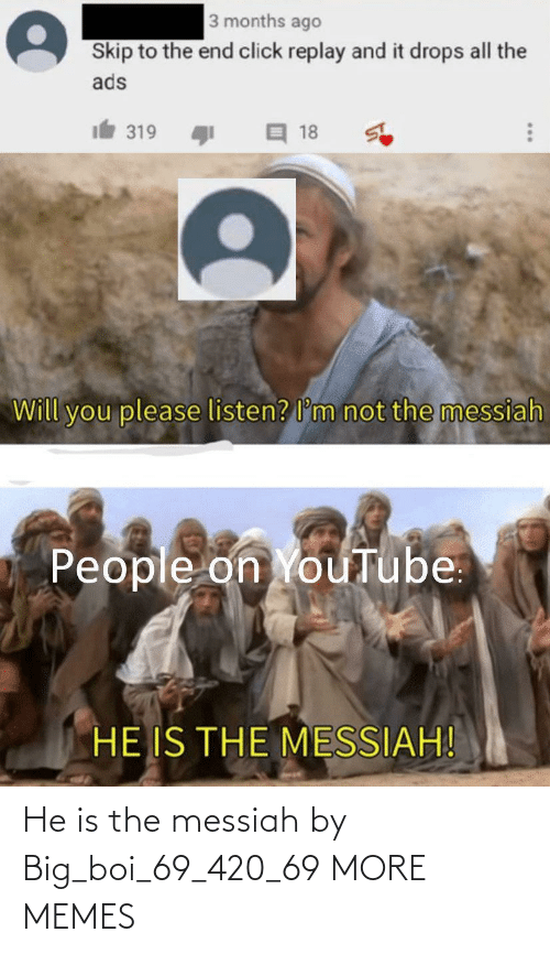 420: He is the messiah by Big_boi_69_420_69 MORE MEMES