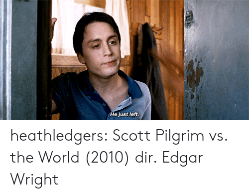 Tumblr, Blog, and Http: He just left. heathledgers:   Scott Pilgrim vs. the World (2010) dir. Edgar Wright