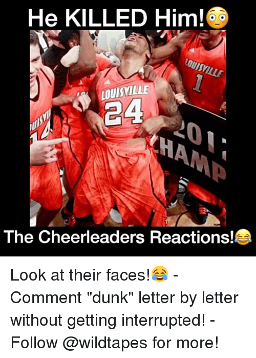 """Dunk, Memes, and Cheerleader: He KILLED Him!  LOUISVILLE  244  The Cheerleaders Reactions! Look at their faces!😂 - Comment """"dunk"""" letter by letter without getting interrupted! - Follow @wildtapes for more!"""