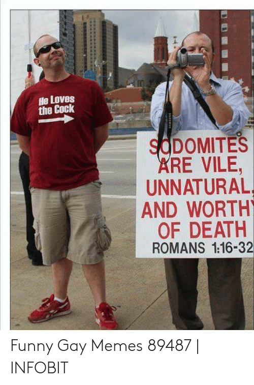 Funny Gay Memes: He Loves  the Cock  SCDOMITES  RE VILE,  UNNATURAL  AND WORTH  OF DEATH  ROMANS 1.16-32 Funny Gay Memes 89487 | INFOBIT