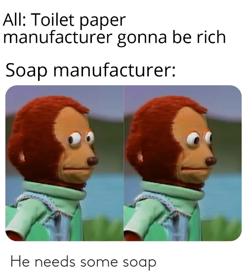 soap: He needs some soap