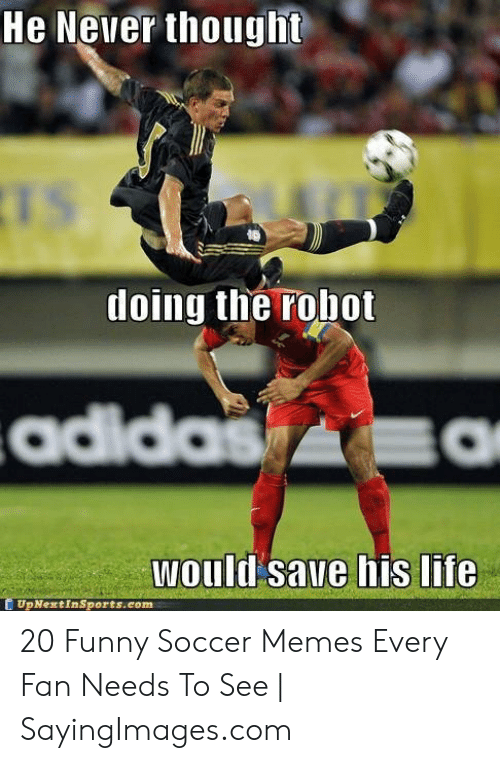 funny soccer: He Never thought  doing the robot  adid  would save his life  UpNextInSports.com 20 Funny Soccer Memes Every Fan Needs To See | SayingImages.com