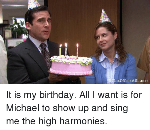 He Office Alliance It Is My Birthday All I Want Is For Michael To