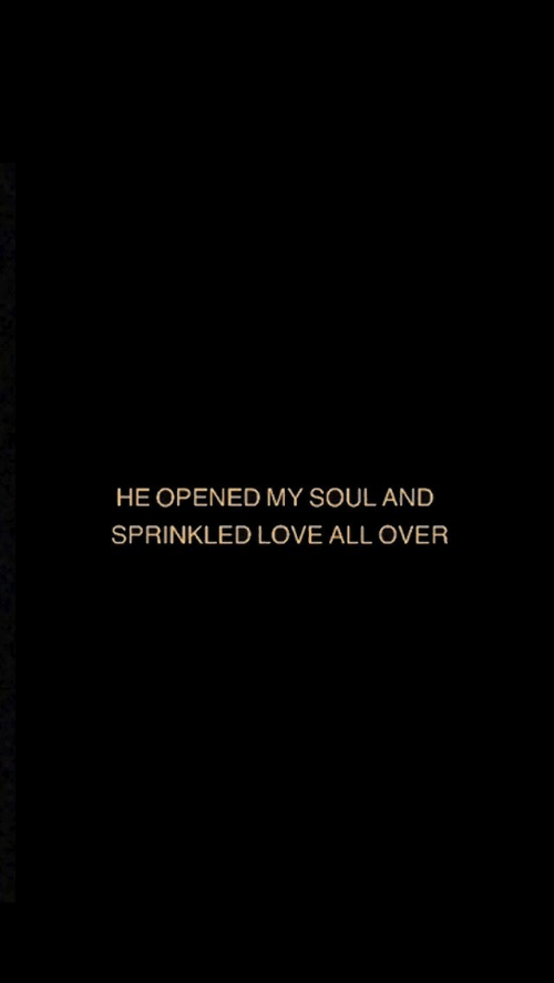 My Soul: HE OPENED MY SOUL AND  SPRINKLED LOVE ALL OVER