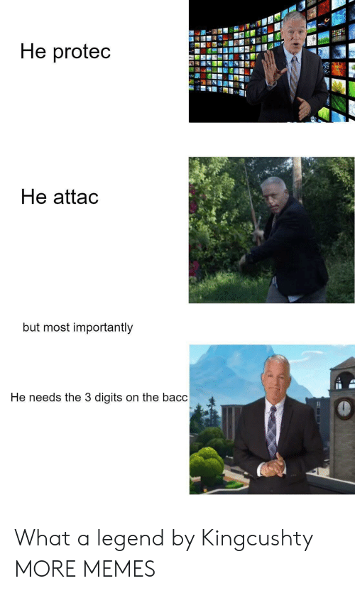 Bacc: He protec  He attac  but most importantly  He needs the 3 digits on the bacc What a legend by Kingcushty MORE MEMES