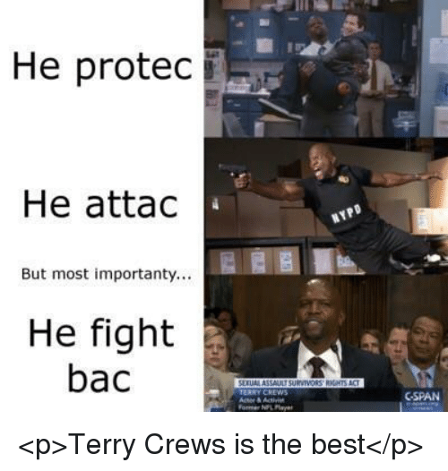 cspan: He protec  He attac  But most importanty...  He fight  bac  ERRY CREWS  CSPAN  ormer NPL Pla <p>Terry Crews is the best</p>