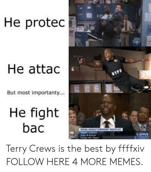 cspan: He protec  He attac  But most importanty...  He fight  bac  CSPAN  ormer NPL Pla Terry Crews is the best by ffffxiv FOLLOW HERE 4 MORE MEMES.