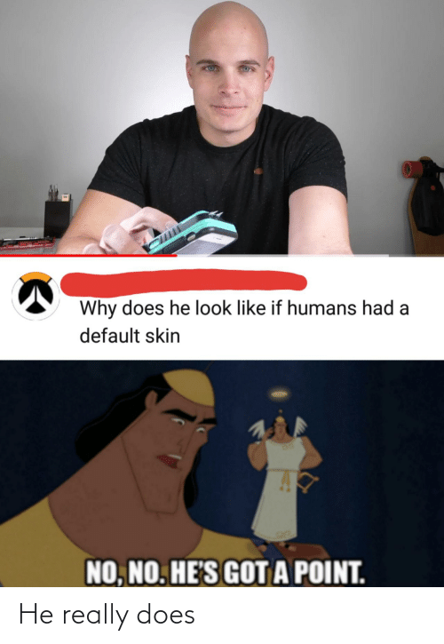 Does: He really does