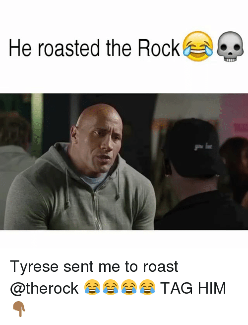 Tyrese: He roasted the Rock. Tyrese sent me to roast @therock 😂😂😂😂 TAG HIM👇🏾