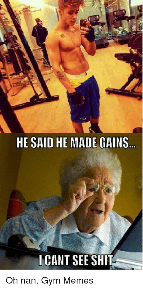 Gym, Memes, and Shit: HE SAID HE MADE GAINS...  I CANT SEE SHIT Oh nan.   Gym Memes