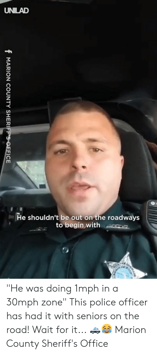 """seniors: He shouldn't be out on the roadways  to begin with s """"He was doing 1mph in a 30mph zone"""" This police officer has had it with seniors on the road! Wait for it... 🚓😂  Marion County Sheriff's Office"""