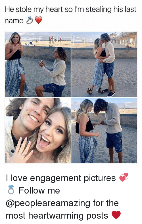last names: He stole my heart so I'm stealing his last  name O I love engagement pictures 💞💍 Follow me @peopleareamazing for the most heartwarming posts ❤️