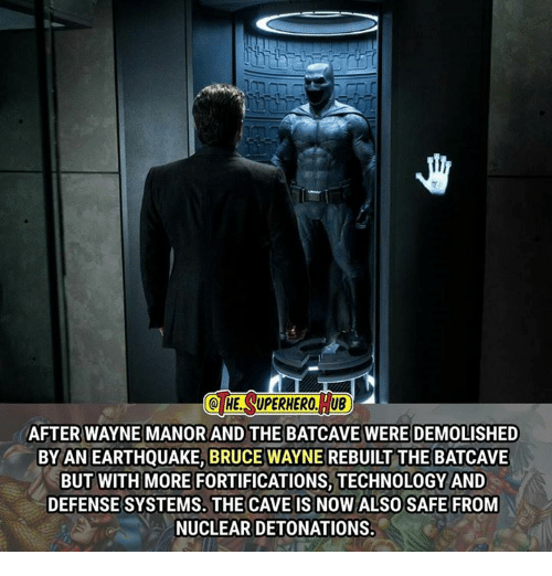 detonation: HE SUPERHERO, TUB  AFTER WAYNE MANORAND THE BATCAVE WERE DEMOLISHED  BY AN EARTHQUAKE, BRUCE WAYNE REBUILT THE BATCAVE  BUT WITH MORE FORTIFICATIONS, TECHNOLOGY AND  DEFENSE SYSTEMS. THE CAVE IS NOW ALSO SAFE FROM  NUCLEAR DETONATIONS.