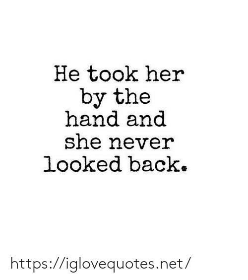 Looked: He took her  by the  hand and  she never  looked back. https://iglovequotes.net/